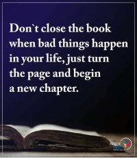 Bad, Life, and Memes: Don't close the book  when bad things happen  in your life, just turn  the page and begin  a new chapter.  OSITIVE  NERG