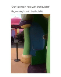 """The Grinch, Wow, and Girl Memes: """"Don't come in here with that bullshit""""  Me, coming in with that bullshit: wow the grinch is so sassy"""