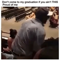 Friends, Lmao, and Memes: Don't come to my graduation if you ain't THIS  Proud of me Lmao😂😂😂 →DM & TAG this to 15 friends for a shoutout😂