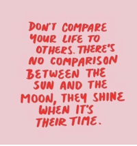 tine: DONT COMPARE  MOUR LIFE TO  OTHERS. THERE'S  NO COMPARISON  BETWEEN THE  SUN AND THE  MOON, THEฯ SHINE  WHEN ITS  THEIR Tine.