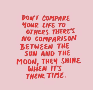 tine: DON'T COMPARE  OTHERS. THERE'S  NO COMPARISON  BETWEEN THE  SUN AND THE  MOON, THEY SHINE  WHEN ITS  THEIR Tine.