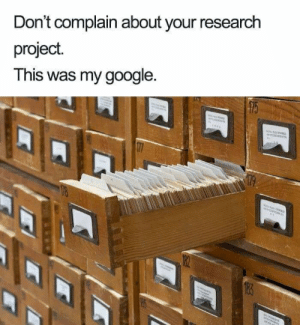 Google, Project, and This: Don't complain about your research  project.  This was my google.  178  Mo  w  a