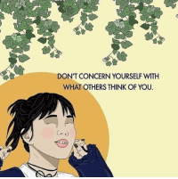Art, Think, and You: DON'T CONCERN YOURSELF WITH  WHAT OTHERS THINK OF YOU. art @recipesforselflove