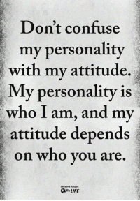 Dont Confuse My Personality With My Attitude