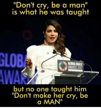 "Goals, Memes, and Be a Man: ""Don't cry, be a man""  is what he was taught  GLO  GLOBAL GOALS  WARDS 2017  but no one taught him  ""Don't make her cry, be  a MAN"
