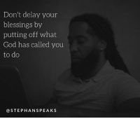 put off: Don't delay your  blessings by  putting off what  God has called you  to do  STEPHAN SPEAKS