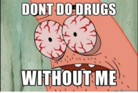 Lmao  -Messer: DONT DO DRUGS  WITHOUT ME Lmao  -Messer