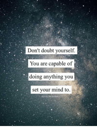 Don't doubt yourself.  You are capable of  doing anything you  Set your mind to. #SSG #ThePursuitofHappiness  https://www.facebook.com/SoulSpiritGuidance/photos/a.494564023946578.1073741826.494533457282968/1251109081625398/?type=3&theater