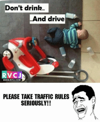 Don't Drive and Drive! rvcjinsta: Don't drink..  And drive  RVCJ  WWW.RVCJ.COM  PLEASE TAKE TRAFFIC RULES  SERIOUSLY!! Don't Drive and Drive! rvcjinsta