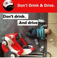 Be Like, Meme, and Memes: Don't Drink & Drive.  Don't drink.  nd drive Twitter: BLB247 Snapchat : BELIKEBRO.COM belikebro sarcasm meme Follow @be.like.bro