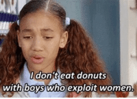 Exactly: don't eat donuts  with boys who exploit Women. Exactly