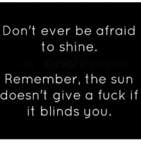 So many negative and hateful comments and so many people to block this morning. 😊😊😊😊 gutenmorgen beGreat: Don't ever be afraid  to shine  Remember, the sun  doesn't give a fuck if  it blinds you So many negative and hateful comments and so many people to block this morning. 😊😊😊😊 gutenmorgen beGreat