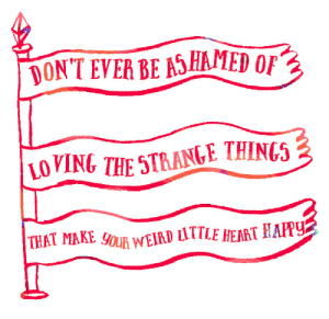 That Make: DONT EVER BE ASHAMED 07  10VINGTHE 5TRANGE THING  THAT MAKE OUR WEIRD LITTLE HEART HAPP