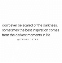 """Life, Memes, and Wshh: don't ever be scared of the darkness,  sometimes the best inspiration comes  from the darkest moments in life  @ QWORLDSTAR """"The hard times make you stronger...believe in yourself!"""" 🙌 @QWorldstar PositiveVibes WSHH"""