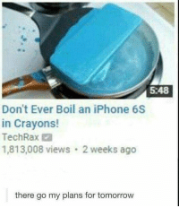Don't Ever Boil an iPhone 6S  in Crayons!  Tech Rax  1,813,008 views 2 weeks ago  there go my plans for tomorrow i was gonna have such a great time boiling my iphone in crayons but oh well. follow @i3lank_ for more
