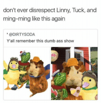 tHe pHonE tHe pHonE iS RiNgINg: don't ever disrespect Linny, Tuck, and  ming-ming like this again  @DIRTY SODA  Y'all remember this dumb ass show tHe pHonE tHe pHonE iS RiNgINg