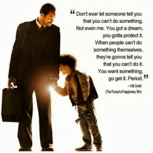 50 Inspirational Pictures Quotes That Could Change Your Life #sayingimages #inspirationalpicturesquotes: Don't ever let someone tell you  that you can't do something.  Not even me. You got a dream,  you gotta protect it.  When people can't do  something themselves,  they're gonna tell you  that you can't do it  You want something  go get it. Period.  The Pursui of Happiness,fim) 50 Inspirational Pictures Quotes That Could Change Your Life #sayingimages #inspirationalpicturesquotes