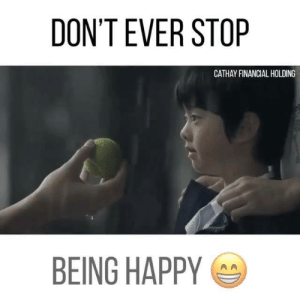 Memes, Happy, and 🤖: DON'T EVER STOP  CATHAY FINANCIAL HOLDING  BEING HAPPY