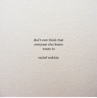 Who, Think, and Leaves: don't ever think that  everyone who leaves  wants to  rachel wolchin