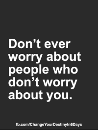 Memes, fb.com, and 🤖: Don't ever  worry about  people who  don't worry  about you.  fb.com/ChangeYourDestinyln6Days <3