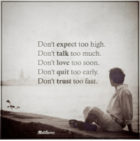 Memes, Too High, and 🤖: Don't expect too high.  Don't talk too much.  Don't love too soon.  Don't quit too early.  Don't trust too fast.