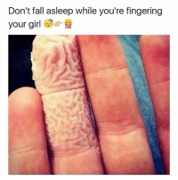 Don't fall asleep while you're fingering  your girl That's some wet ass pussy tho! 😩😂😩😂 lmao
