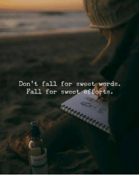 Fall, Words, and For: Don't fall for sweet words.  Fall for sweet ef forts.