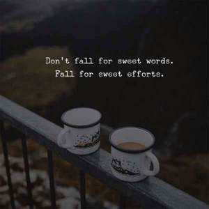 Fall, Words, and For: Don't fall for sweet words  Fall for sweet efforts.