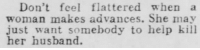 Tumblr, Blog, and Help: Don't feel flattered when a  woman makes advances. She may  just want somebody to help kill  her husband. yesterdaysprint:  El Paso Herald, Texas, January 6, 1928