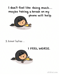 Lazy, Memes, and Phone: dont feel like doing much  maybe taking a break on my  phone will help.  CHI BIRD  1 hour later...  I FEEL WORSE.  chibird.com I lie down on the couch with my phone because I'm too tired to draw or do chores, and then an hour of phone-scrolling makes me feel even more tired and lazy. 😥