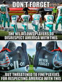 Maybe Americans Should All Switch To College Football...: DON'T FORGET  20  DISRESPECT AMERICA WITH THIS  NEVER  FORGET  RNING  INT US  BUT THREATENED TO FINE PLAYERS  FOR RESPECTING AMERICA WITH THIS Maybe Americans Should All Switch To College Football...