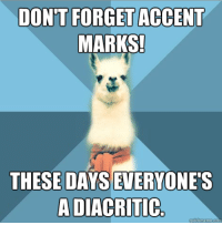 """Meme, Blue, and Text: DON'T FORGET ACCENT  MARKS!  THESE DAYS EVERYONE'S  A DIACRITIC <p>[Picture: Background: 8-piece pie-style color split with alternating shades of blue. Foreground: Linguist Llama meme, a white llama facing forward, wearing a red scarf. Top text: """"Don&rsquo;t forget accent marks!"""" Bottom text: """"These days everyone&rsquo;s a diacritic""""]</p>"""