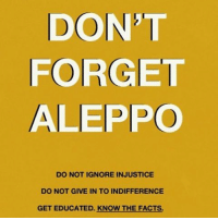 indifference: DON'T  FORGET  ALEPPO  DO NOT IGNORE INJUSTICE  DO NOT GIVE IN TO INDIFFERENCE  GET EDUCATED. KNOW THE FACTS.