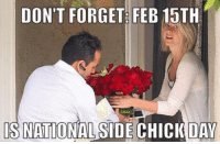 Side chick: DON'T FORGET  FEB 15TH  IS NATIONAL SIDE CHICK DAY