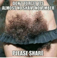 No Shave November: DONT FORGET  ITS  ALMOST NO SHAVE NOVEMBER  PLEASE SHARE