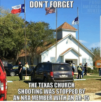 Church Shooting: DON'T FORGET  THE TEKAS CHURCH  SHOOTING WAS STOPPED BY  AN NRA MEMBER WITH ANAR-15