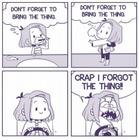 Dank, 🤖, and The Thing: DON'T FORGET TO  BRING THE THING.  LP DON'T FORGET TO  BRING THE THING.  CRAP I FORGOT  THE THING!  On *thinks about remembering the thing so hard i don't think about the thing and forget it*  By The Beehive