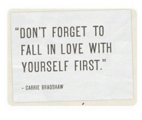 """Fall, Love, and Carrie: """"DON'T FORGET TO  FALL IN LOVE WITH  YOURSELF FIRST.  CARRIE BRADSHAW"""