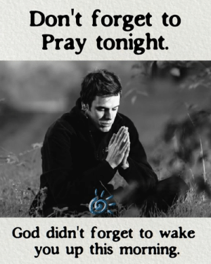 God, Memes, and 🤖: Don't forget to  Pray tonight.  God didn't forget to wake  you up this morning. ❤️💕