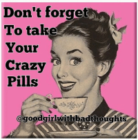 Crazy, Memes, and Happy: Don't forget  To take  Your  Crazy  Pills  @goodgirlwithbadthoughts Happy Wednesday ☕️ goodgirlwithbadthoughts 💅🏽