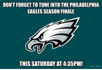 Philadelphia Eagles: DON'T FORGET TO TUNE INTO THE PHILADELPHIA  EAGLES SEASON FINALE  THIS SATURDAY AT 4:35PM!  @NFL MEMES