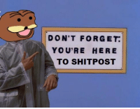 ~Clay: DON'T FORGET  YOURE HERE  TO SHIT POST ~Clay