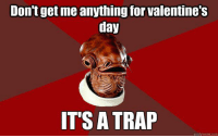 Thanks Admiral Ackbar: Don't get me anything for Valentine's  day  IT'S A TRAP  quick meme com Thanks Admiral Ackbar