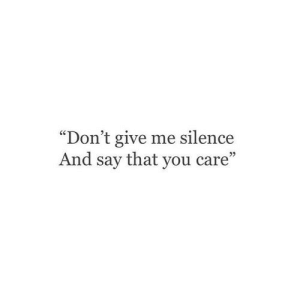 "Silence, You, and Give Me: ""Don't give me silence  And say that you care""  92"