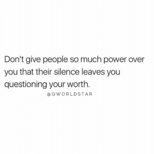 Do You... 💯 #DontWaitAround: Don't give people so much power over  you that their silence leaves you  questioning your worth.  @ QWORLDSTAR Do You... 💯 #DontWaitAround