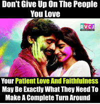 Memes, Patient, and Faith: Don't Give Up On The People  You Love  RVC J  WWW, RVCJ.COM  Your Patient LoveAnd Faithfulness  May Be Exactly What They Need To  Make A Complete TurnAround Don't give up... rvcjinsta