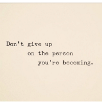 Person, Youre, and  Dont: Don't give up  on the person  you're becoming,.