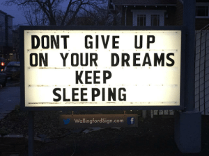 Gas Station, Dreams, and Ping: DONT GIVE UP  ON YOUR DREAMS  KEEP  SLEE PING  WallingfordSign.comf This gas station sign really gets me.
