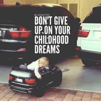 DONT GIVE  UPON YOUR  CHILDHOOD  DREAMS Don't give up on your childhood dreams ®💯💯