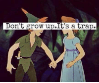 Growing Up, Memes, and Trap: Don't grow up. It's a trap.